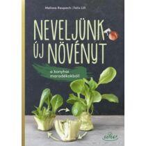 Melissa Raupach - Felix Lill Neveljünk új növényeket a konyhai maradékokból!